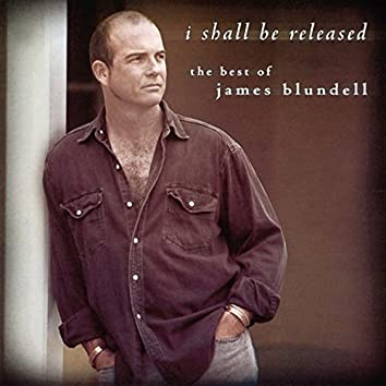 I Shall Be Released - The Best Of James Blundell