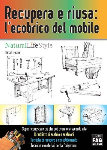 Recupera e riusa: l'ecobrico del mobile (Natural LifeStyle) (Italian Edition)