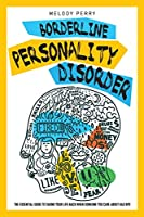 Borderline Personality Disorder: The Essential Guide to Taking Your Life Back When Someone You Care About Has BPD