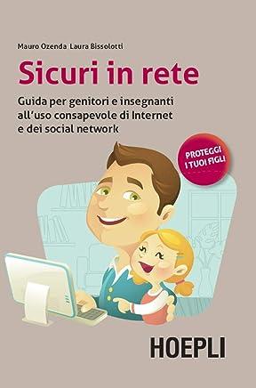 Sicuri in rete: Guida per genitori e insegnanti alluso consapevole di internet e dei social network