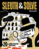 Sleuth & Solve: 20+ Mind-Twisting Mysteries: (Mystery Book for Kids and Adults, Puzzle and Brain Teaser Book for All Ages)