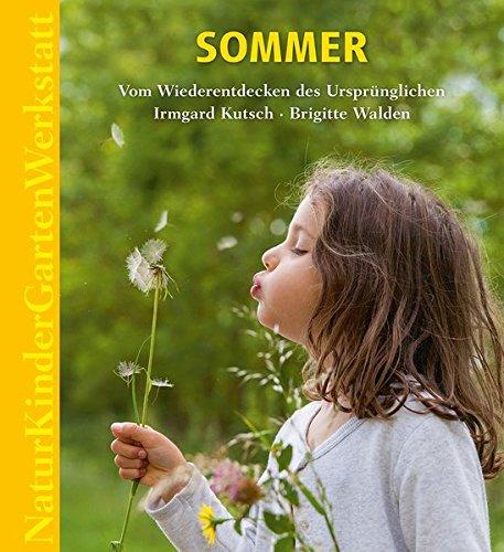 Natur-Kinder-Garten-Werkstatt: Sommer: Vom Wiederentdecken des Ursprünglichen.