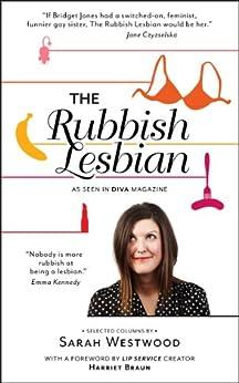 [Sarah Westwood, Harriet Braun]のThe Rubbish Lesbian: Selected Columns (English Edition)