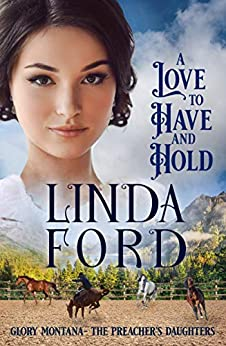 A Love to Have and to Hold (Glory, Montana Book 4) by [Linda Ford]