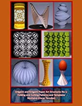 Origami and Kirigami Paper Art Structures No 1: Fold and Cut Patterns and Templates: NeoSpica Paper Structures