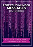 Repeating Number Messages Handbook: The Secret Meaning Of Numbers Reoccurring In Your Life (English Edition)