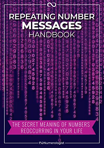 Repeating Number Messages Handbook: The Secret Meaning Of Numbers Reoccurring In Your Life