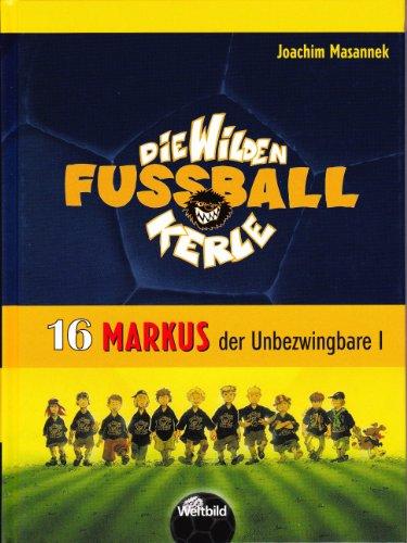 Die Wilden Fußball-Kerle Band 16: Markus, der Unbezwingbare - Teil I