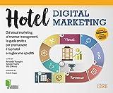 hotel digital marketing. dal visual marketing al revenue management, la guida pratica per promuovere il tuo hotel e migliorarne i profitti