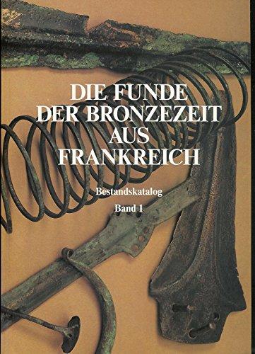 Die Funde der Bronzezeit aus Frankreich: Band 1 der Bestandskataloge