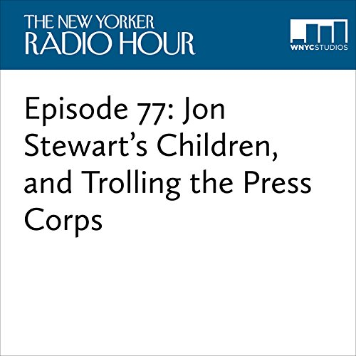 Episode 77: Jon Stewart's Children, and Trolling the Press Corps audiobook cover art