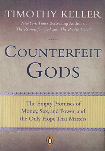 Counterfeit Gods: The Empty Promises of Money, Sex, and Power and the Only Hope that Matters