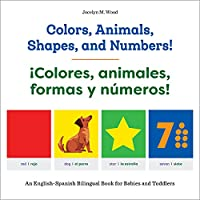 Colors, Animals, Shapes, and Numbers! / ¡Colores, Animales, Formas Y Números!: An English-Spanish Bilingual Book for Babies and Toddlers
