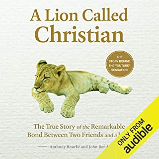 A Lion Called Christian                   By:                                                                                                                                 Anthony Bourke,                                                                                        John Rendall                               Narrated by:                                                                                                                                 John Lee                      Length: 3 hrs and 19 mins     3 ratings     Overall 4.3