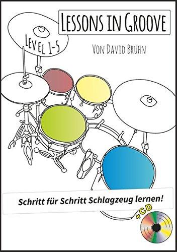 Lessons in Groove - Schritt für Schritt Schlagzeug lernen (+CD): Schlagzeugschule Level 1-5