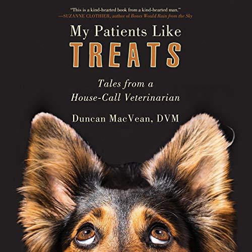 My Patients Like Treats Audiobook By Duncan MacVean DVM cover art