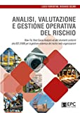 Analisi valutazione e gestione operativa del rischio. Bow-Tie, Root Cause Analysis ed altri strumenti conformi alla ISO 31000 per la gestione sistemica del rischio nelle organizzazioni