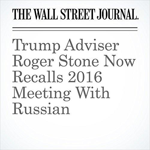Trump Adviser Roger Stone Now Recalls 2016 Meeting With Russian copertina
