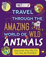 Factivity Travel Through the Amazing World of Wild Animals: Discover the Facts! Do the Activities! (Factivity Reference Book)