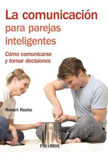 La comunicación para parejas inteligentes: Cómo comunicarse y tomar decisiones (Manuales prácticos)