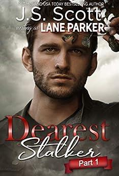 Dearest Stalker: Part 1 by [J. S. Scott, Lane Parker]
