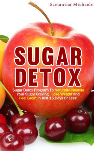 Download Sugar Detox : Sugar Detox Program To Naturally Cleanse Your Sugar Craving , Lose Weight and Feel Great In Just 15 Days Or Less! (English Edition) B00FOFXBFC