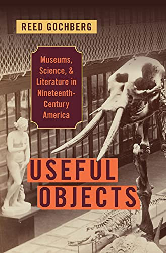 Useful Objects: Museums, Science, and Literature in Nineteenth-Century America (English Edition)