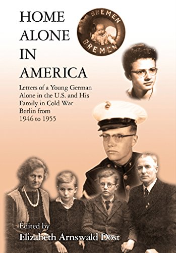Home Alone in America: Letters of a Young German Alone in the U. S. and His Family in Cold War Berlin from 1946 to 1955