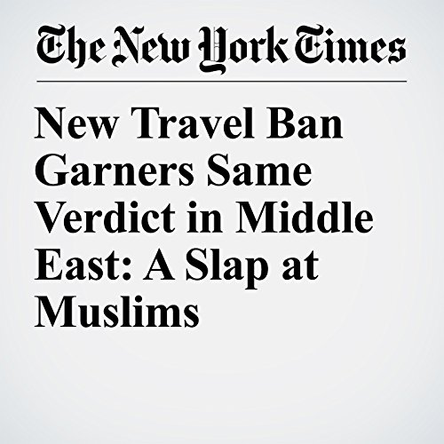 New Travel Ban Garners Same Verdict in Middle East: A Slap at Muslims copertina