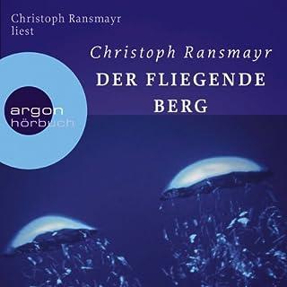 Der fliegende Berg                   Autor:                                                                                                                                 Christoph Ransmayr                               Sprecher:                                                                                                                                 Christoph Ransmayr                      Spieldauer: 9 Std. und 25 Min.     56 Bewertungen     Gesamt 4,2