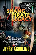 The Shang Pirate Legacy: The 21st Century Battle For Boss of the 18th Century Pirate Triad of The Historical Chinese Junk Ning Po