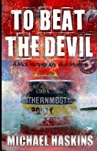 [To Beat the Devil: A Mick Murphy Key West Mystery] [Author: Haskins, Michael] [May, 2013]