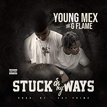 Stuck In My Ways (feat. G Flame)