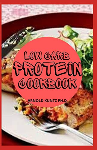 LOW CARB PROTEIN COOKBOOK: BEST HEALTHY PROTEINOUS RECIPES
