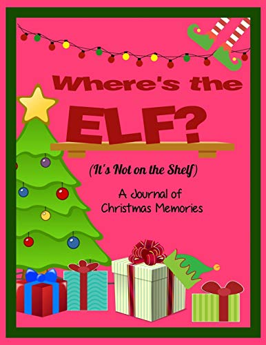 Where's the Elf? It's Not on the Shelf (Where's the Elf? It's Not On the Shelf- A Journal of Family Christmas Memories)