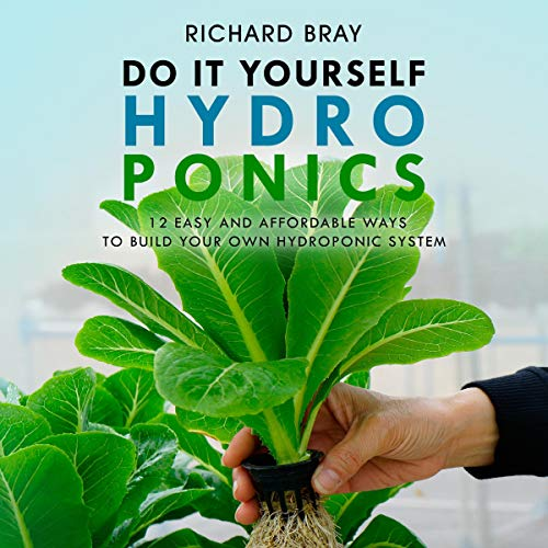 DIY Hydroponics: 12 Easy and Affordable Ways to Build Your Own Hydroponic System Audiobook By Richard Bray cover art