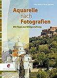 Aquarelle nach Fotografien: Mit Tipps zur Bildgestaltung - Fritz Stinn
