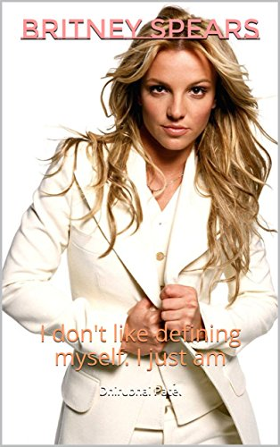 Britney Spears: I don't like defining myself. I just am (English Edition)