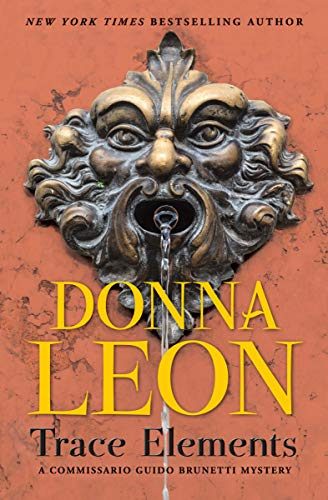 Trace Elements A Commissario Guido Brunetti Mystery Book 29 Kindle Edition By Leon Donna Mystery Thriller Suspense Kindle Ebooks