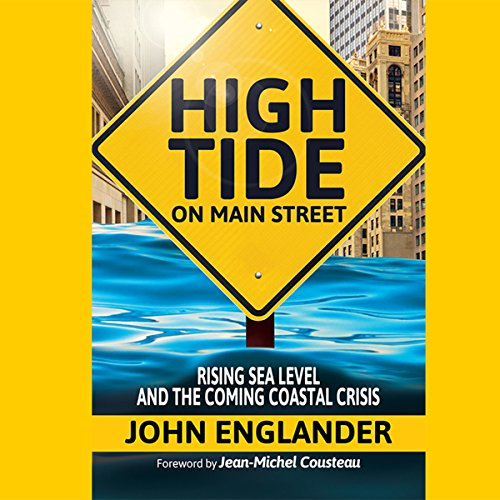 High Tide on Main Street     Rising Sea Level and the Coming Coastal Crisis              By:                                                                                                                                 John Englander                               Narrated by:                                                                                                                                 John Englander                      Length: 5 hrs and 3 mins     21 ratings     Overall 4.3