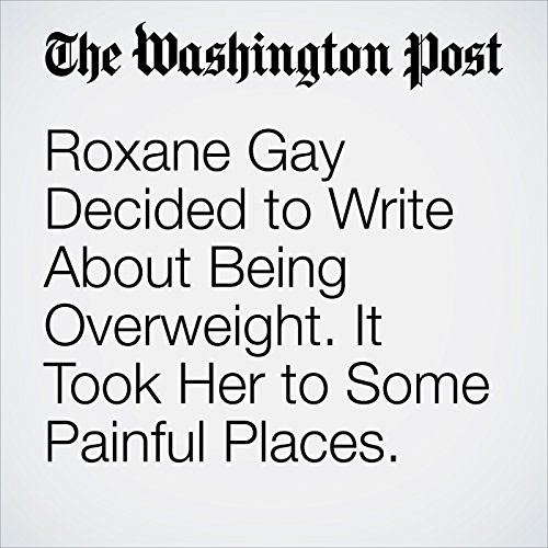 Roxane Gay Decided to Write About Being Overweight. It Took Her to Some Painful Places. copertina