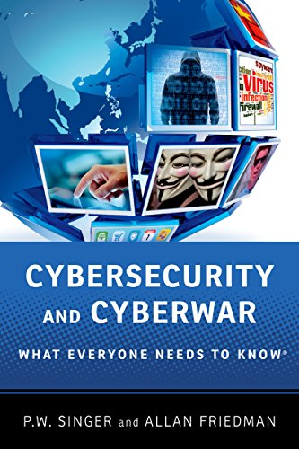 Cybersecurity and Cyberwar: What Everyone Needs to Know® (English Edition)