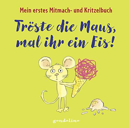 Tröste die Maus, mal ihr ein Eis! Mein erstes Mitmach- und Kritzelbuch für Kinder ab 2 Jahre: Zum Schütteln, Schaukeln, Pusten, Klopfen und selber Malen