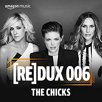 REDUX 006: The Chicks