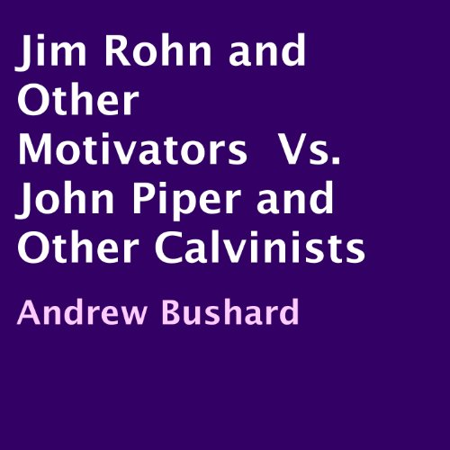 Jim Rohn and Other Motivators Vs. John Piper and Other Calvinists audiobook cover art