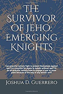 The Survivor of Jeho: Emerging Knights: Can peaceful nations fight to protect themselves against war? Is it possible for p...