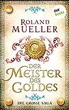 Der Meister des Goldes: Die große Saga