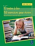 15 textes à lire, 150 exercices pour écrire - CM1, CM2, 6e