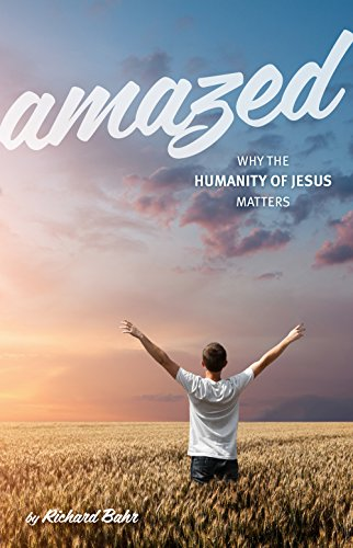 Amazed: Why The Humanity Of Jesus Matters (English Edition)