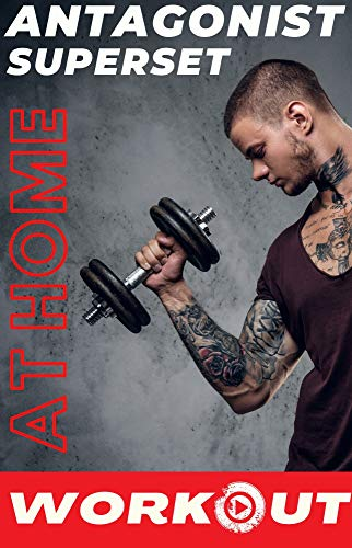 Antagonist Agonist Superset Workout: Gain Size & Build Muscle At Home (Best Workout Programs of 2021 for Muscle Gain Book 2)